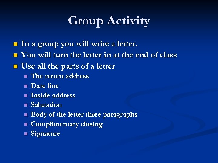 Group Activity n n n In a group you will write a letter. You