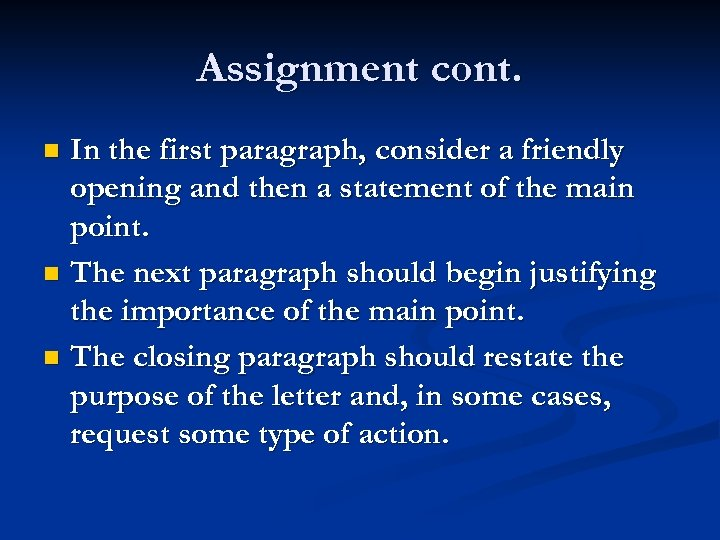Assignment cont. In the first paragraph, consider a friendly opening and then a statement