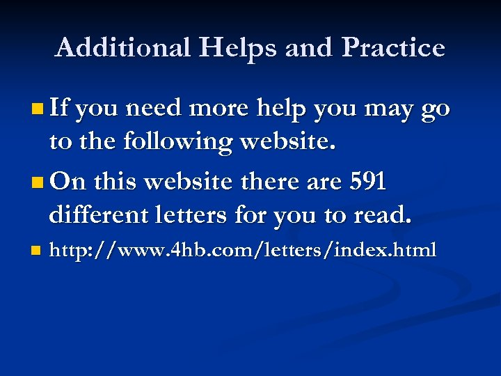 Additional Helps and Practice n If you need more help you may go to