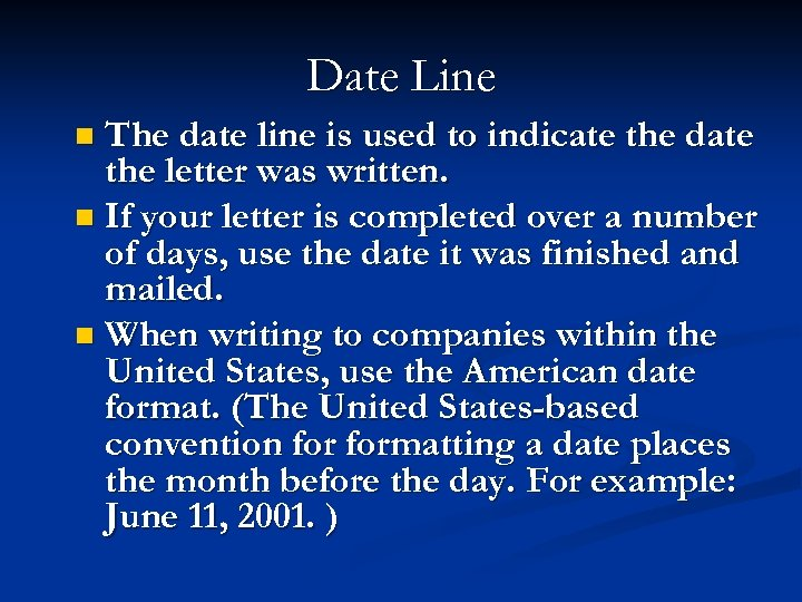 Date Line The date line is used to indicate the date the letter was