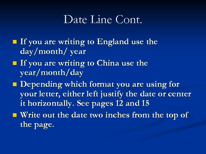 Date Line Cont. n n If you are writing to England use the day/month/