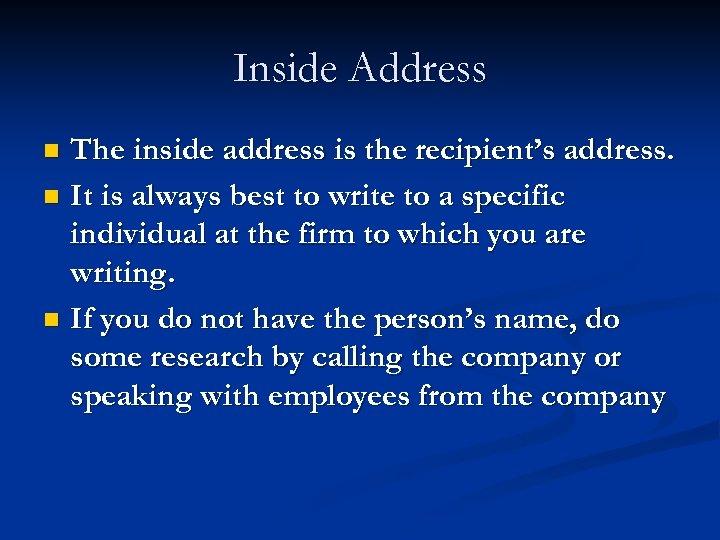 Inside Address The inside address is the recipient's address. n It is always best