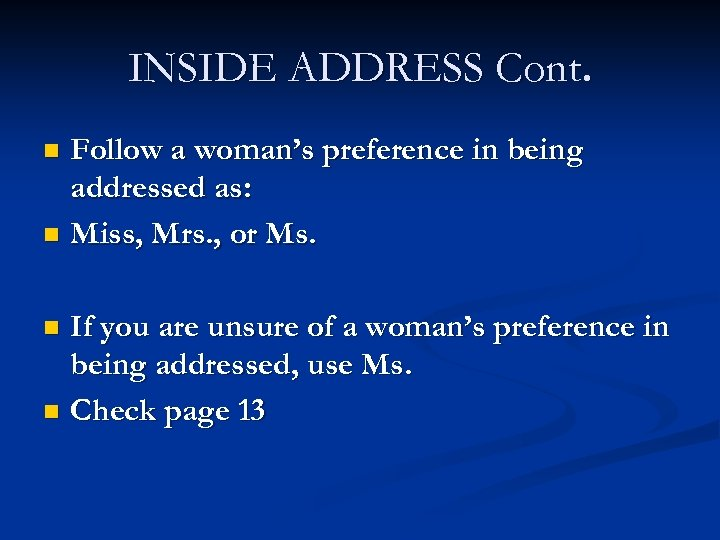 INSIDE ADDRESS Cont. Follow a woman's preference in being addressed as: n Miss, Mrs.