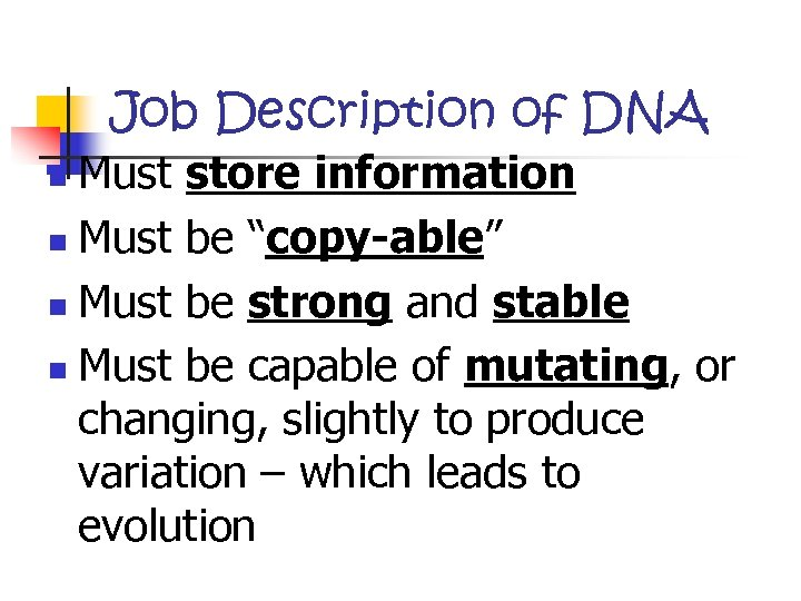 "Job Description of DNA Must store information n Must be ""copy-able"" n Must be"