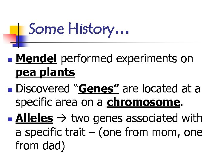 "Some History… Mendel performed experiments on pea plants n Discovered ""Genes"" are located at"