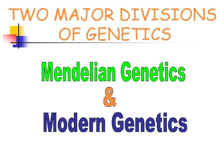 TWO MAJOR DIVISIONS OF GENETICS