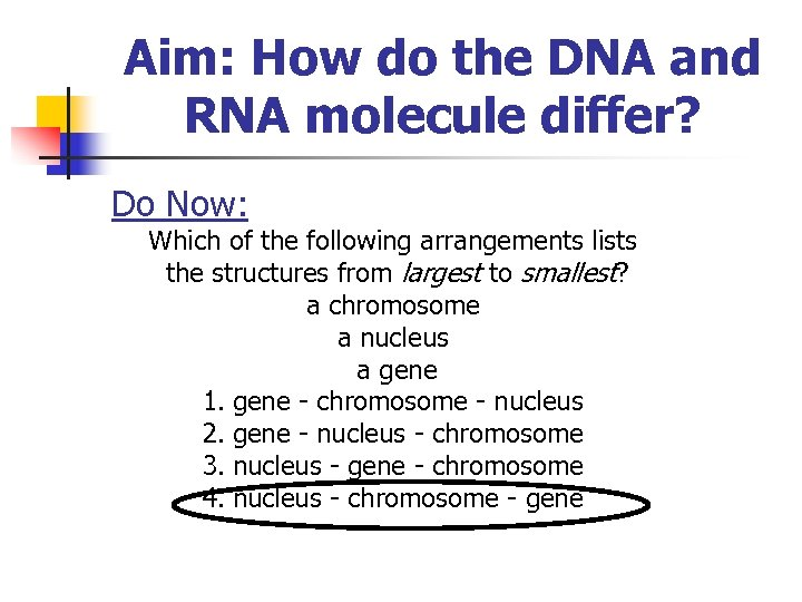Aim: How do the DNA and RNA molecule differ? Do Now: Which of the