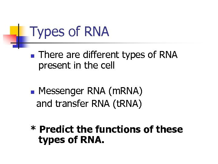 Types of RNA n There are different types of RNA present in the cell
