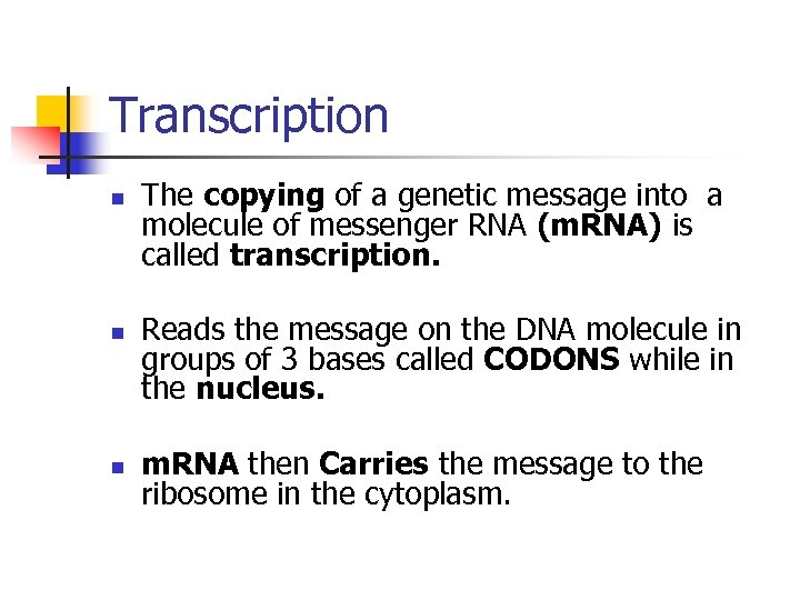 Transcription n The copying of a genetic message into a molecule of messenger RNA