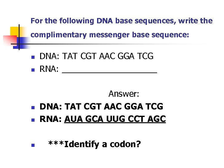 For the following DNA base sequences, write the complimentary messenger base sequence: n n