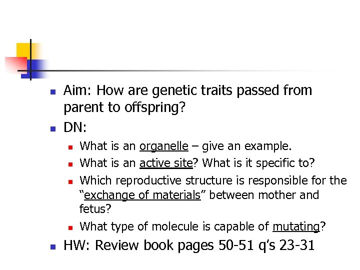 n n Aim: How are genetic traits passed from parent to offspring? DN: n