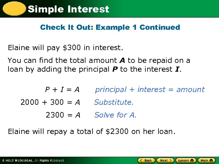 Simple Interest Check It Out: Example 1 Continued Elaine will pay $300 in interest.