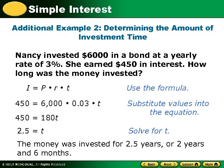 Simple Interest Additional Example 2: Determining the Amount of Investment Time Nancy invested $6000