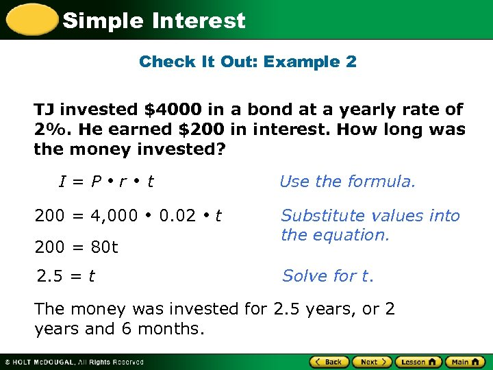 Simple Interest Check It Out: Example 2 TJ invested $4000 in a bond at