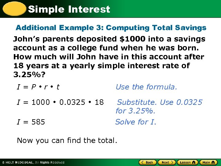Simple Interest Additional Example 3: Computing Total Savings John's parents deposited $1000 into a