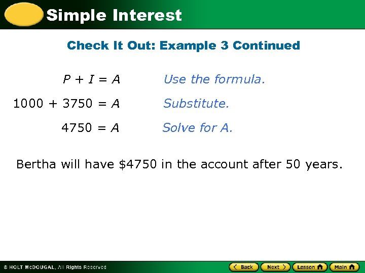 Simple Interest Check It Out: Example 3 Continued P+I=A Use the formula. 1000 +