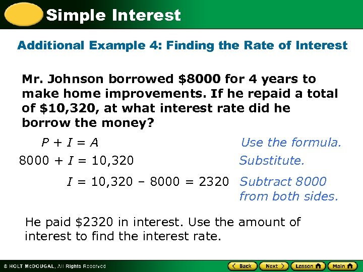 Simple Interest Additional Example 4: Finding the Rate of Interest Mr. Johnson borrowed $8000