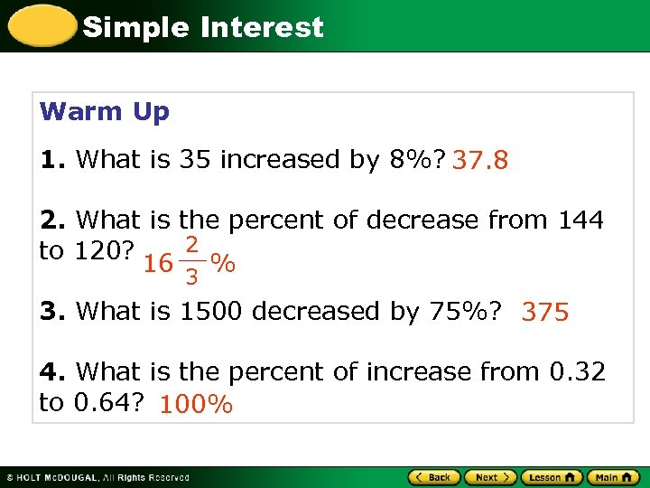 Simple Interest Warm Up 1. What is 35 increased by 8%? 37. 8 2.