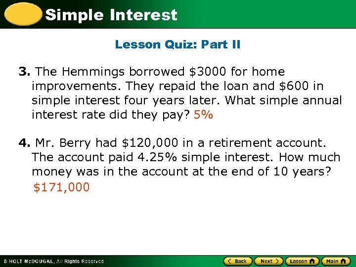 Simple Interest Lesson Quiz: Part II 3. The Hemmings borrowed $3000 for home improvements.
