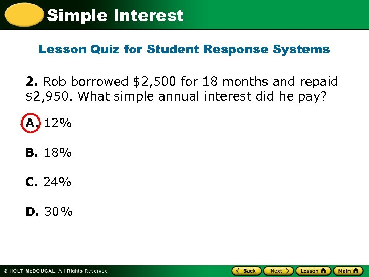 Simple Interest Lesson Quiz for Student Response Systems 2. Rob borrowed $2, 500 for