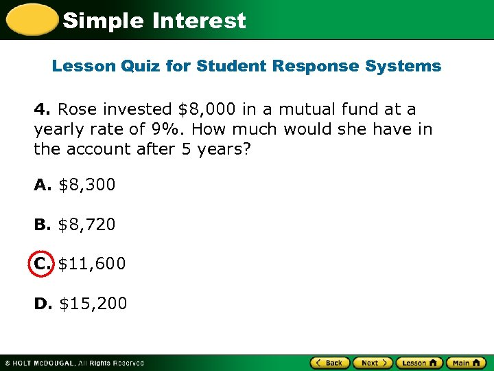 Simple Interest Lesson Quiz for Student Response Systems 4. Rose invested $8, 000 in