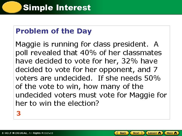Simple Interest Problem of the Day Maggie is running for class president. A poll