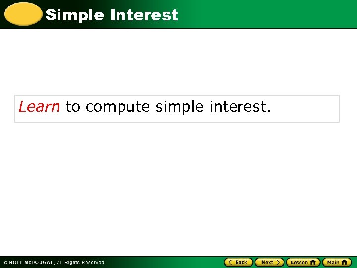 Simple Interest Learn to compute simple interest.