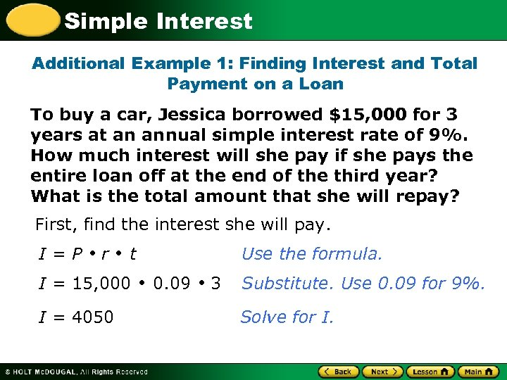 Simple Interest Additional Example 1: Finding Interest and Total Payment on a Loan To