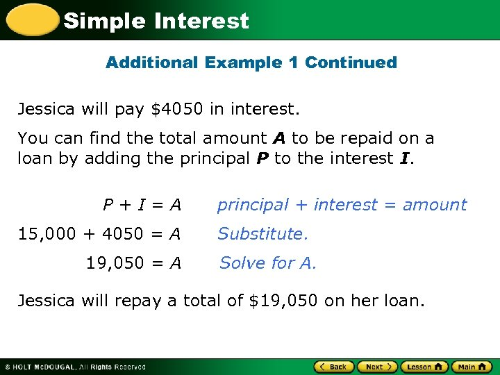 Simple Interest Additional Example 1 Continued Jessica will pay $4050 in interest. You can