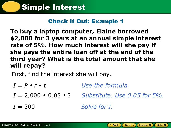 Simple Interest Check It Out: Example 1 To buy a laptop computer, Elaine borrowed