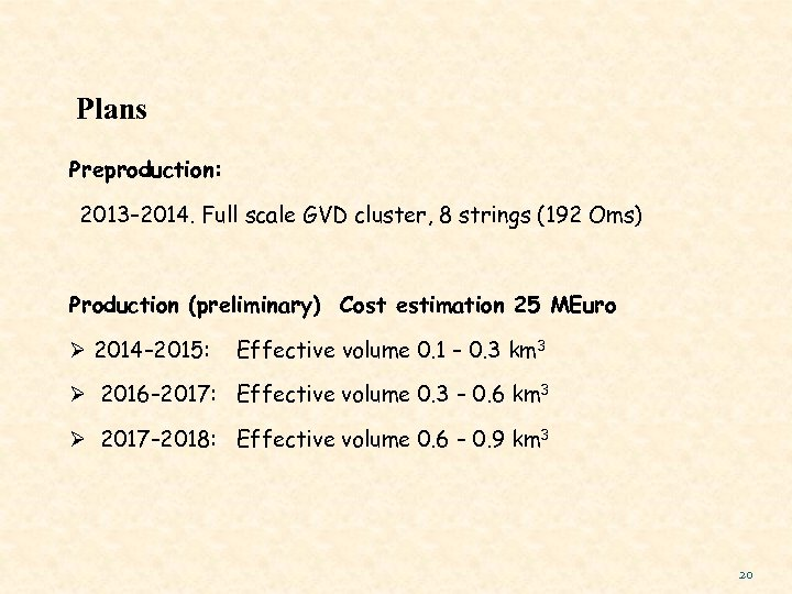 Plans Preproduction: 2013– 2014. Full scale GVD cluster, 8 strings (192 Oms) Production (preliminary)