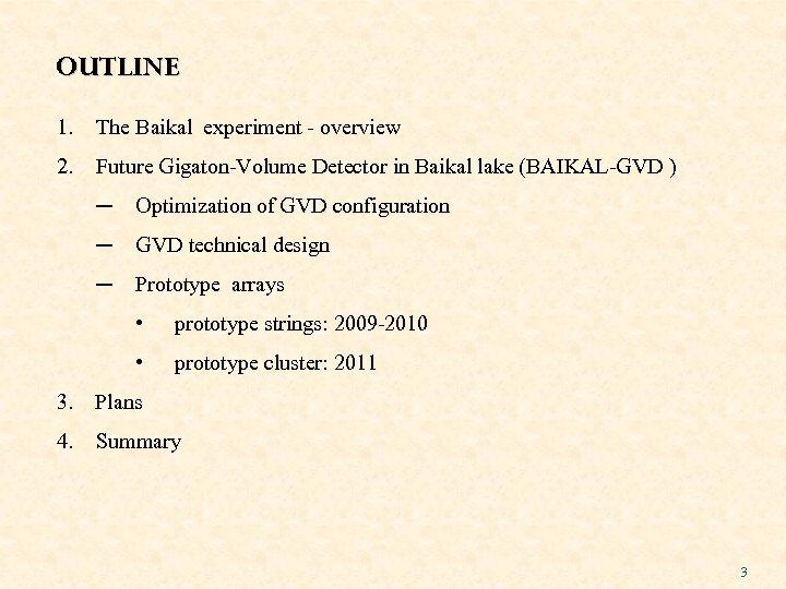 OUTLINE 1. The Baikal experiment - overview 2. Future Gigaton-Volume Detector in Baikal lake