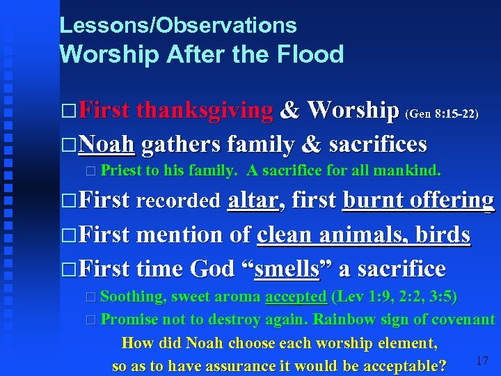 Lessons/Observations Worship After the Flood First thanksgiving & Worship (Gen 8: 15 -22) Noah