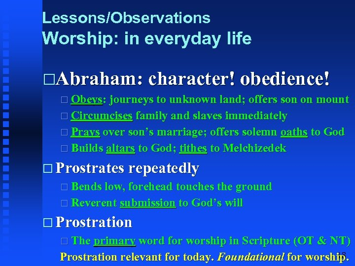 Lessons/Observations Worship: in everyday life Abraham: character! obedience! Obeys: journeys to unknown land; offers