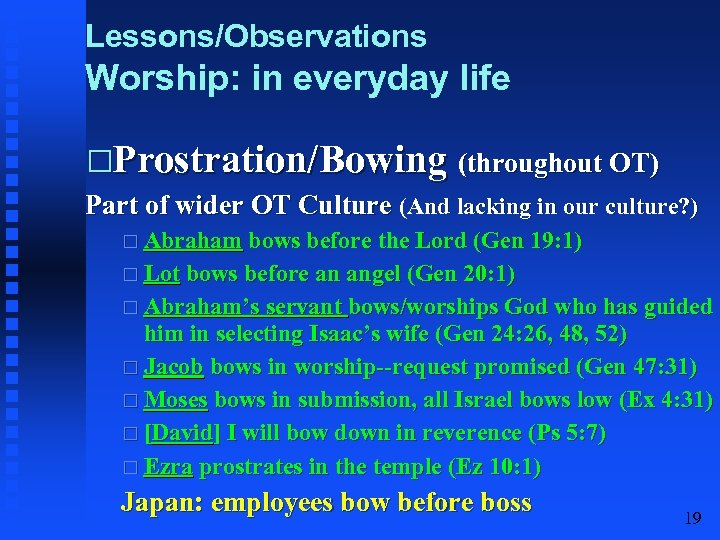 Lessons/Observations Worship: in everyday life Prostration/Bowing (throughout OT) Part of wider OT Culture (And