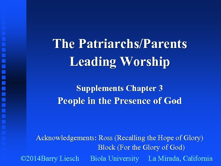 The Patriarchs/Parents Leading Worship Supplements Chapter 3 People in the Presence of God Acknowledgements:
