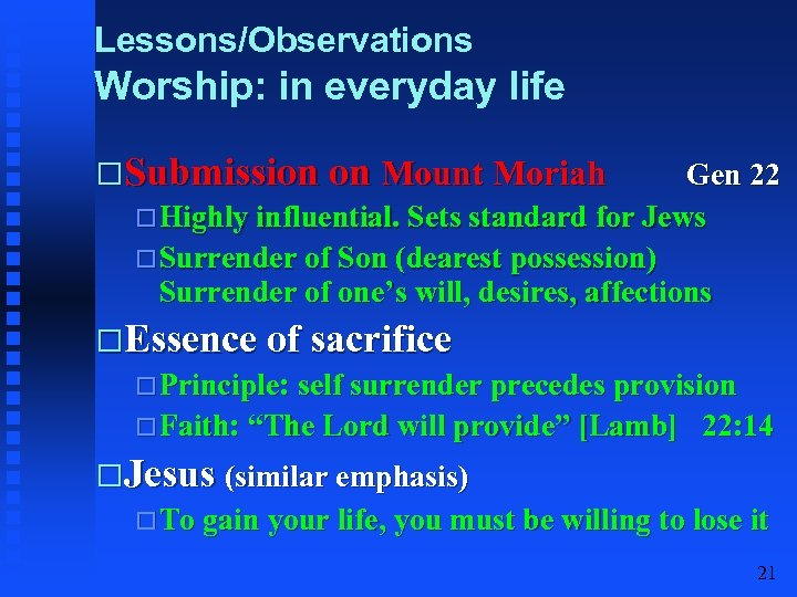 Lessons/Observations Worship: in everyday life Submission on Mount Moriah Gen 22 Highly influential. Sets