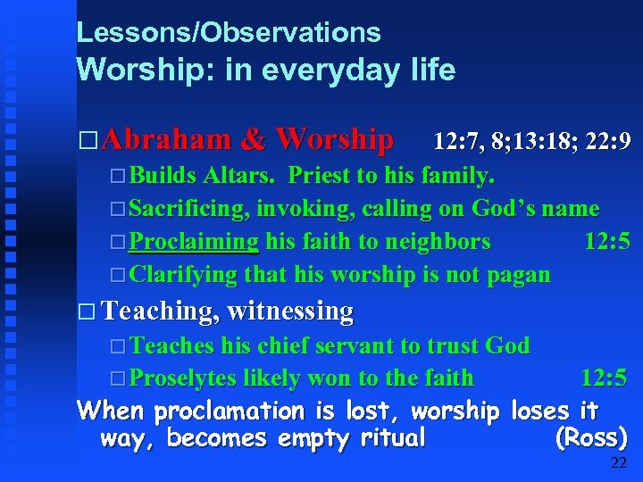 Lessons/Observations Worship: in everyday life Abraham & Worship 12: 7, 8; 13: 18; 22: