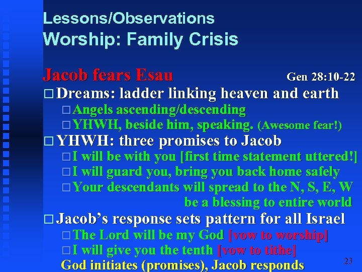 Lessons/Observations Worship: Family Crisis Jacob fears Esau Gen 28: 10 -22 Dreams: ladder linking