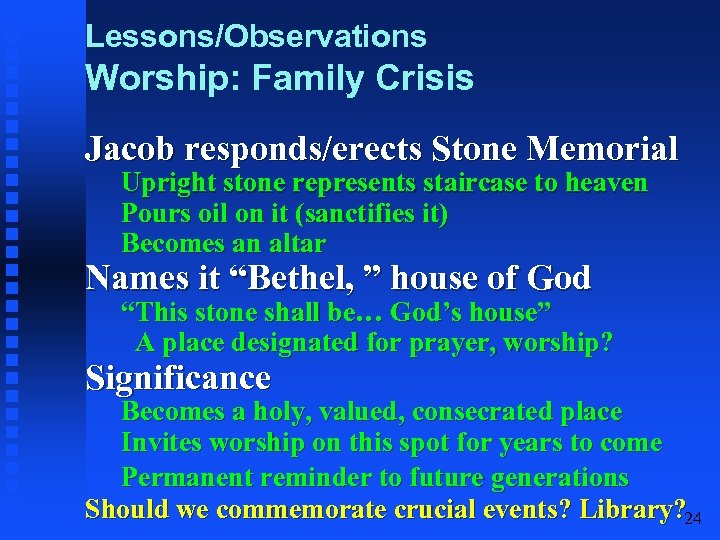 Lessons/Observations Worship: Family Crisis Jacob responds/erects Stone Memorial Upright stone represents staircase to heaven