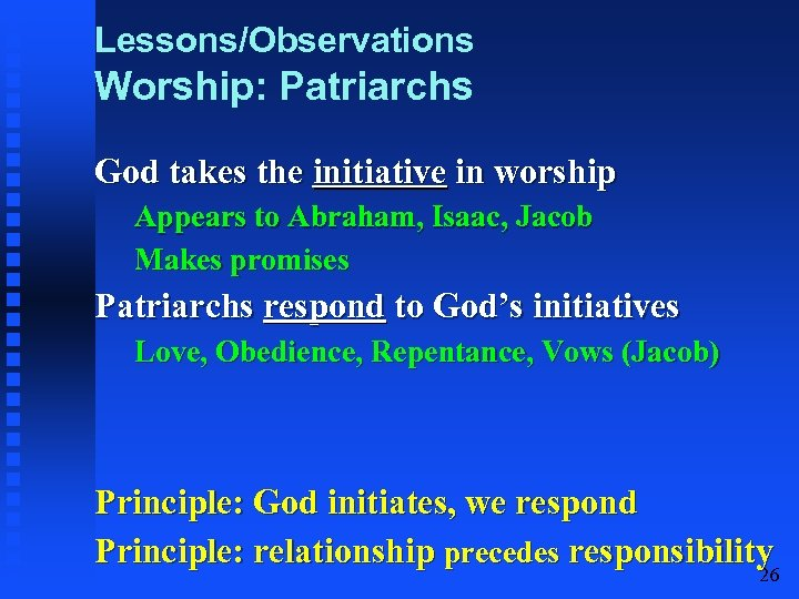 Lessons/Observations Worship: Patriarchs God takes the initiative in worship Appears to Abraham, Isaac, Jacob