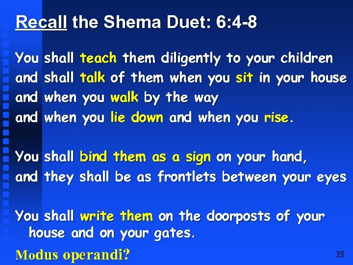 Recall the Shema Duet: 6: 4 -8 You and and shall teach them diligently