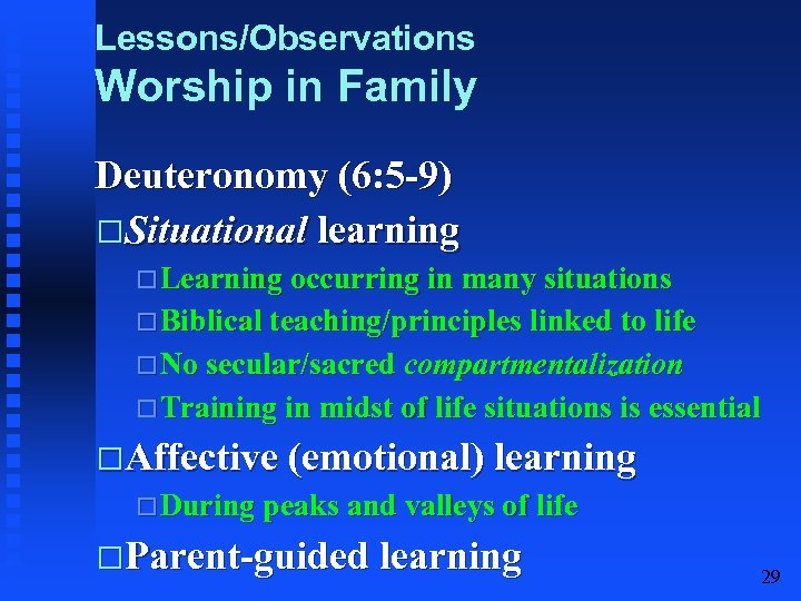 Lessons/Observations Worship in Family Deuteronomy (6: 5 -9) Situational learning Learning occurring in many