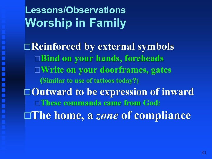 Lessons/Observations Worship in Family Reinforced by external symbols Bind on your hands, foreheads Write