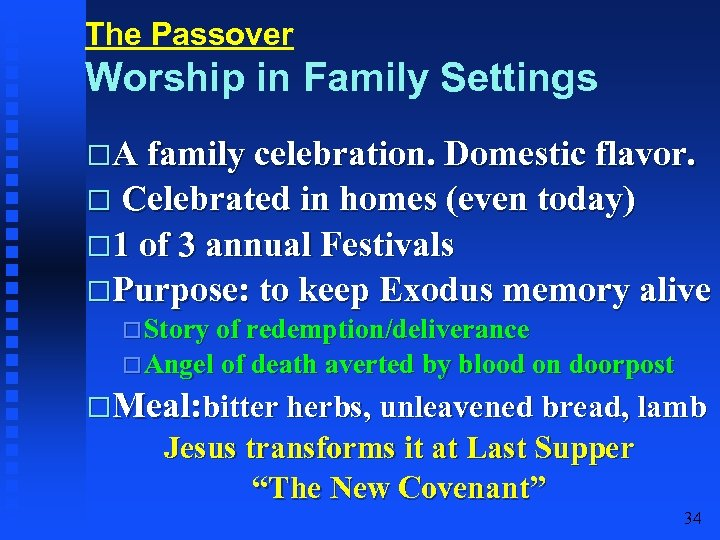 The Passover Worship in Family Settings A family celebration. Domestic flavor. Celebrated in homes