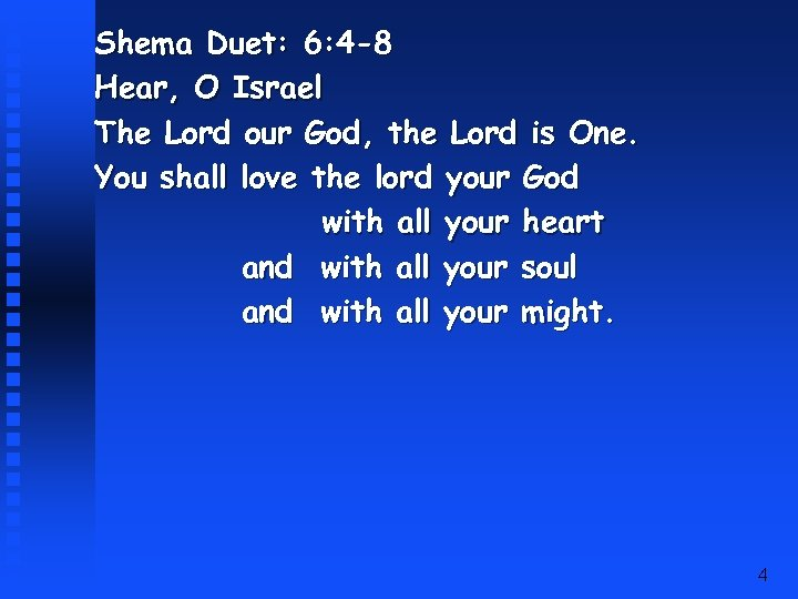 Shema Duet: 6: 4 -8 Hear, O Israel The Lord our God, the Lord
