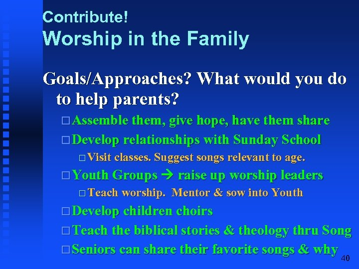 Contribute! Worship in the Family Goals/Approaches? What would you do to help parents? Assemble