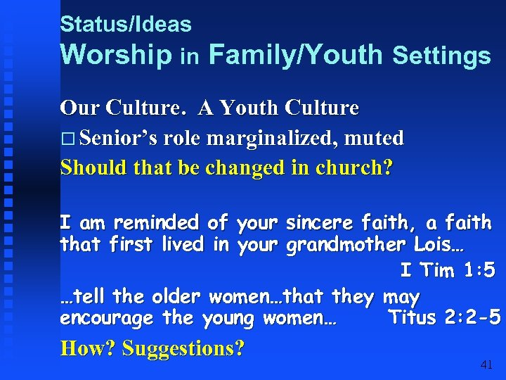 Status/Ideas Worship in Family/Youth Settings Our Culture. A Youth Culture Senior's role marginalized, muted