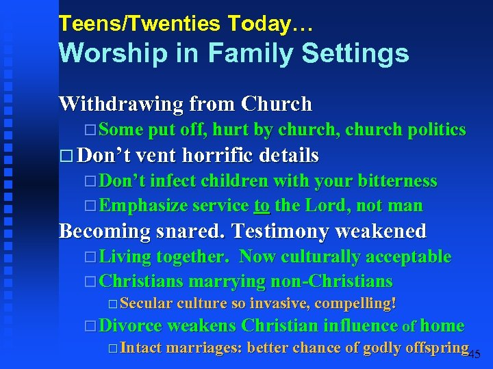 Teens/Twenties Today… Worship in Family Settings Withdrawing from Church Some put off, hurt by