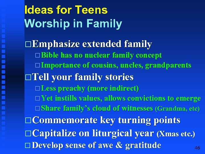 Ideas for Teens Worship in Family Emphasize extended family Bible has no nuclear family